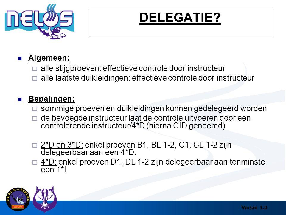 DELEGATIE Algemeen: alle stijgproeven: effectieve controle door instructeur. alle laatste duikleidingen: effectieve controle door instructeur.