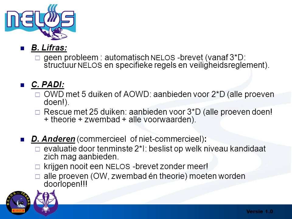 B. Lifras: geen probleem : automatisch NELOS -brevet (vanaf 3*D: structuur NELOS en specifieke regels en veiligheidsreglement).