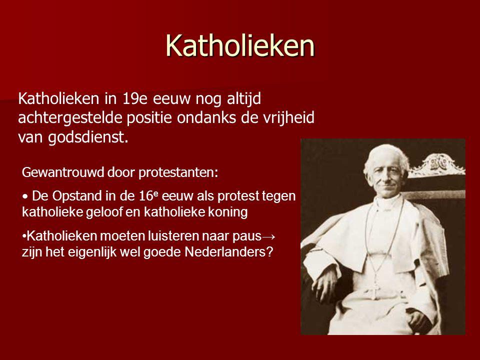 Katholieken Katholieken in 19e eeuw nog altijd achtergestelde positie ondanks de vrijheid van godsdienst.
