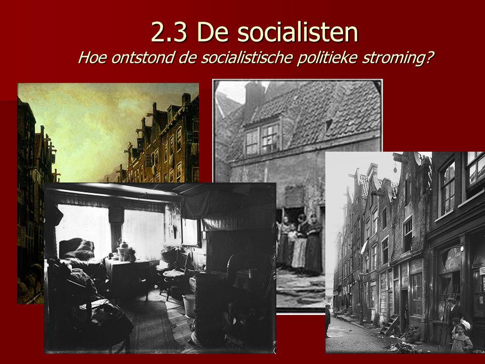 2.3 De socialisten Hoe ontstond de socialistische politieke stroming