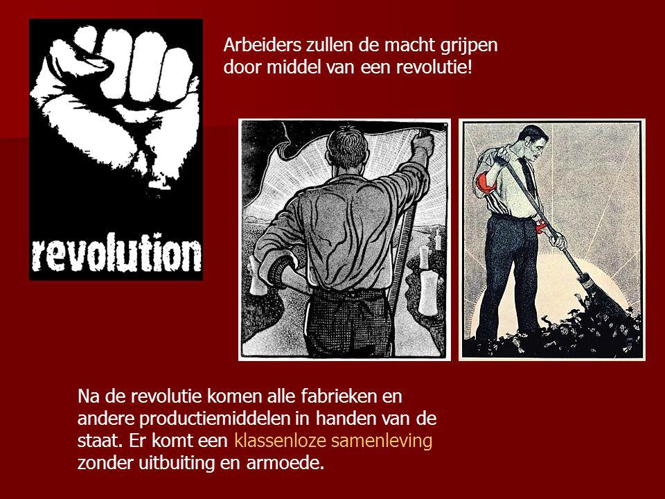 Arbeiders zullen de macht grijpen door middel van een revolutie!