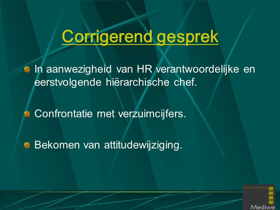 Corrigerend gesprek In aanwezigheid van HR verantwoordelijke en eerstvolgende hiërarchische chef. Confrontatie met verzuimcijfers.