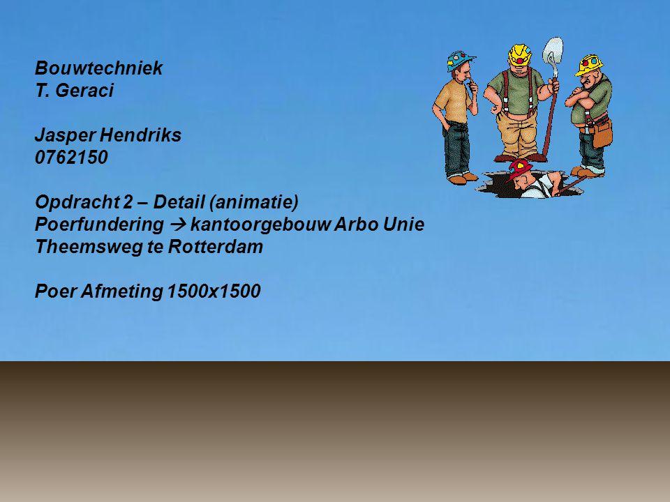 Bouwtechniek T. Geraci. Jasper Hendriks. 0762150. Opdracht 2 – Detail (animatie) Poerfundering  kantoorgebouw Arbo Unie.