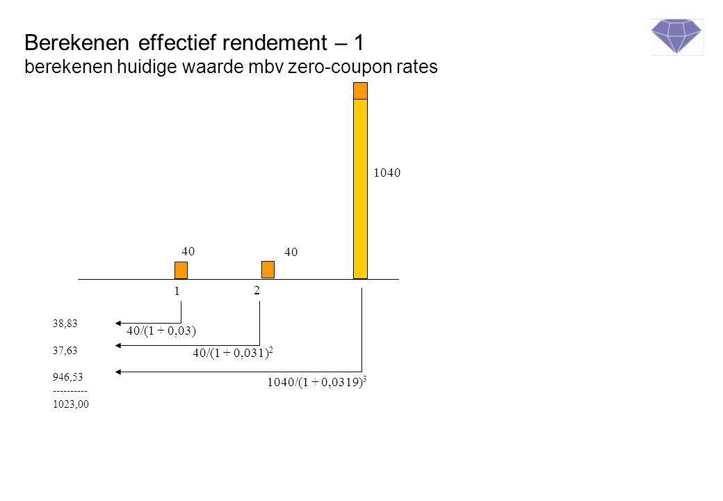 Berekenen effectief rendement – 1 berekenen huidige waarde mbv zero-coupon rates