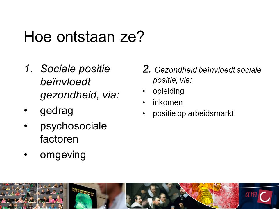 Hoe ontstaan ze Sociale positie beïnvloedt gezondheid, via: