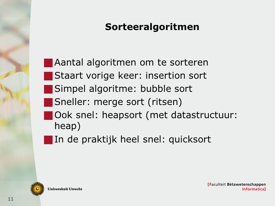 Sorteeralgoritmen Aantal algoritmen om te sorteren. Staart vorige keer: insertion sort. Simpel algoritme: bubble sort.