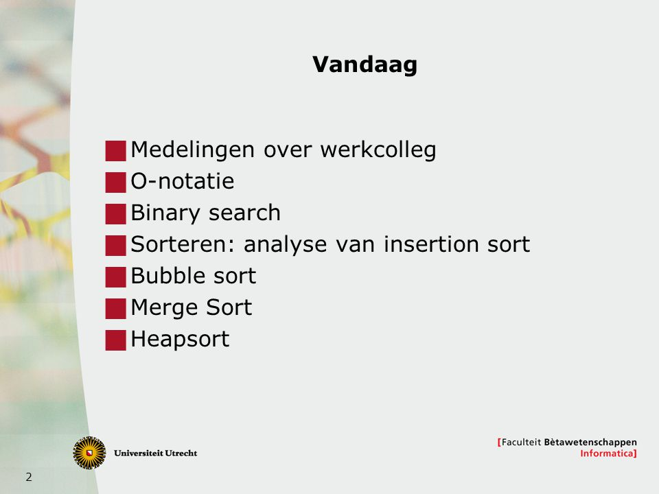 Vandaag Medelingen over werkcolleg. O-notatie. Binary search. Sorteren: analyse van insertion sort.