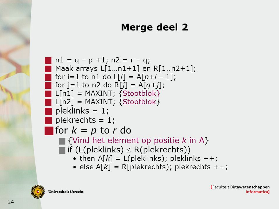 Merge deel 2 for k = p to r do pleklinks = 1; plekrechts = 1;