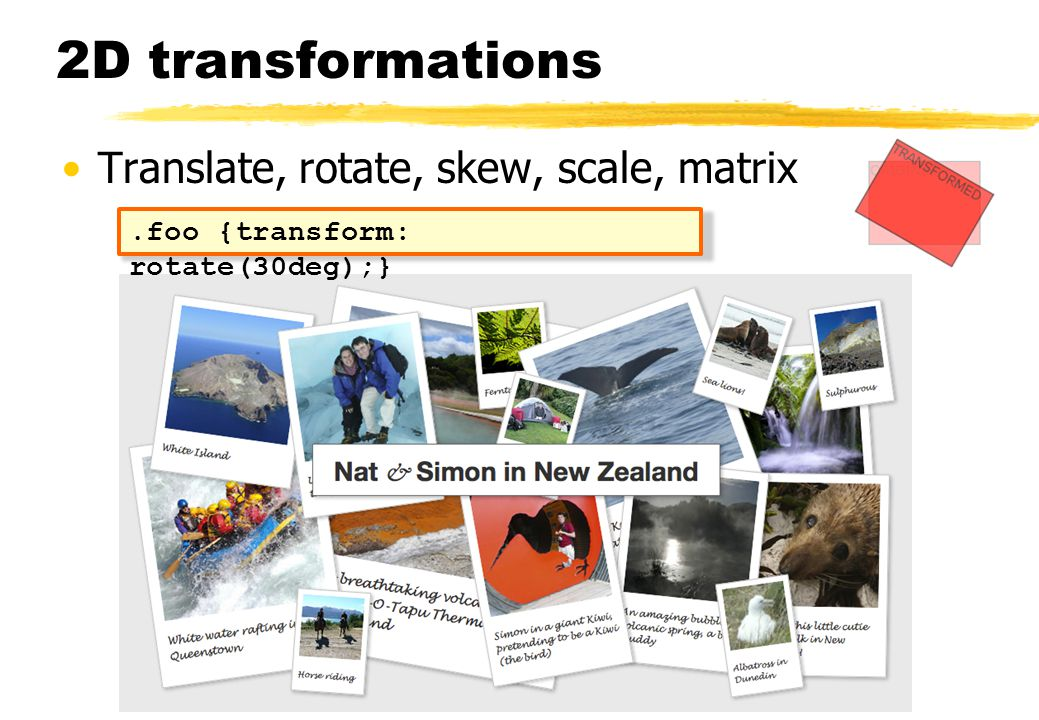 2D transformations Translate, rotate, skew, scale, matrix