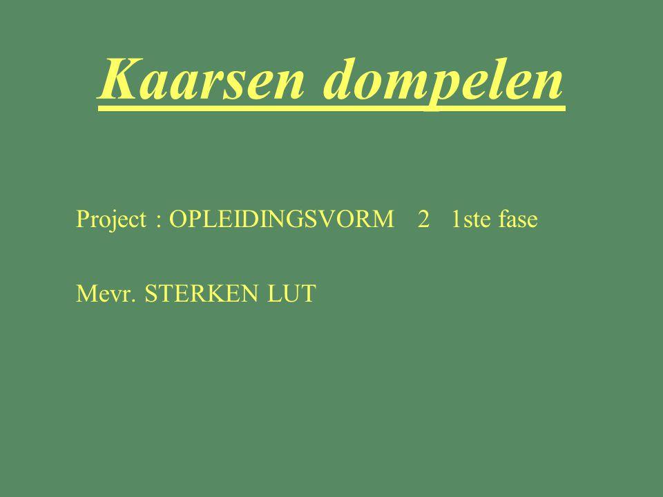 Kaarsen dompelen Project : OPLEIDINGSVORM 2 1ste fase