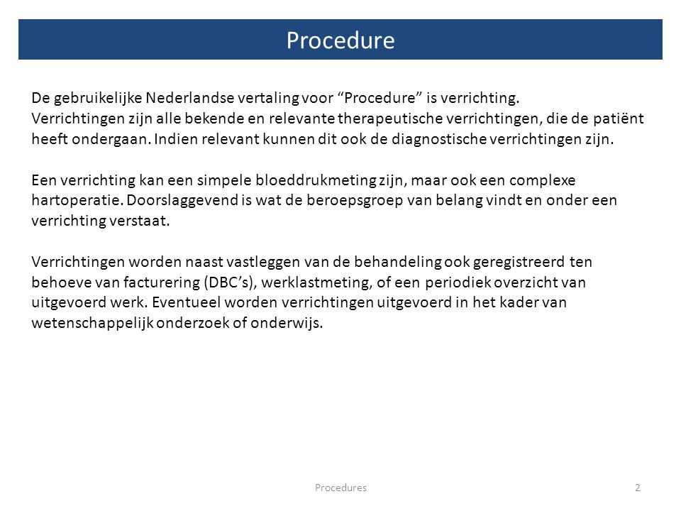 Procedure De gebruikelijke Nederlandse vertaling voor Procedure is verrichting.