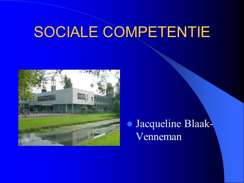 SOCIALE COMPETENTIE Jacqueline Blaak-Venneman