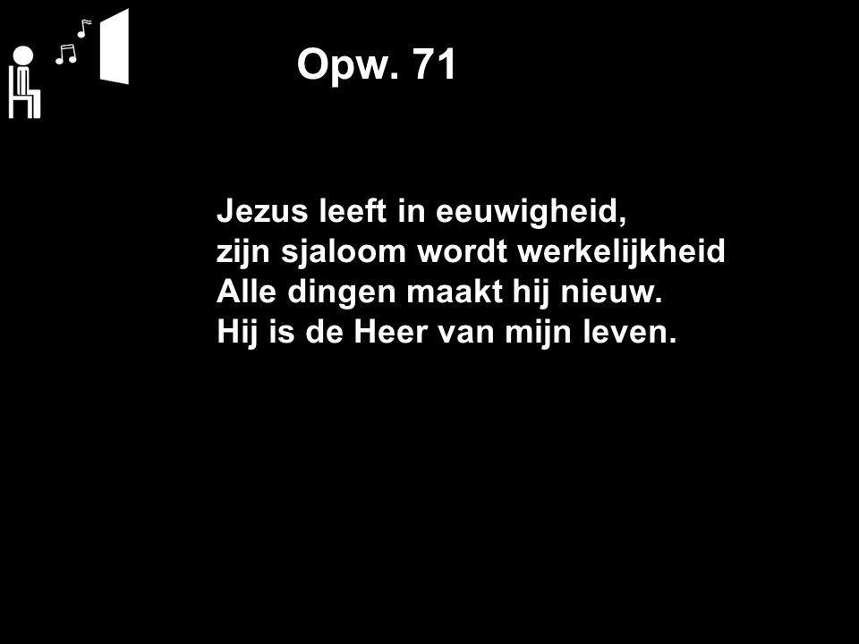Opw. 71 Jezus leeft in eeuwigheid, zijn sjaloom wordt werkelijkheid