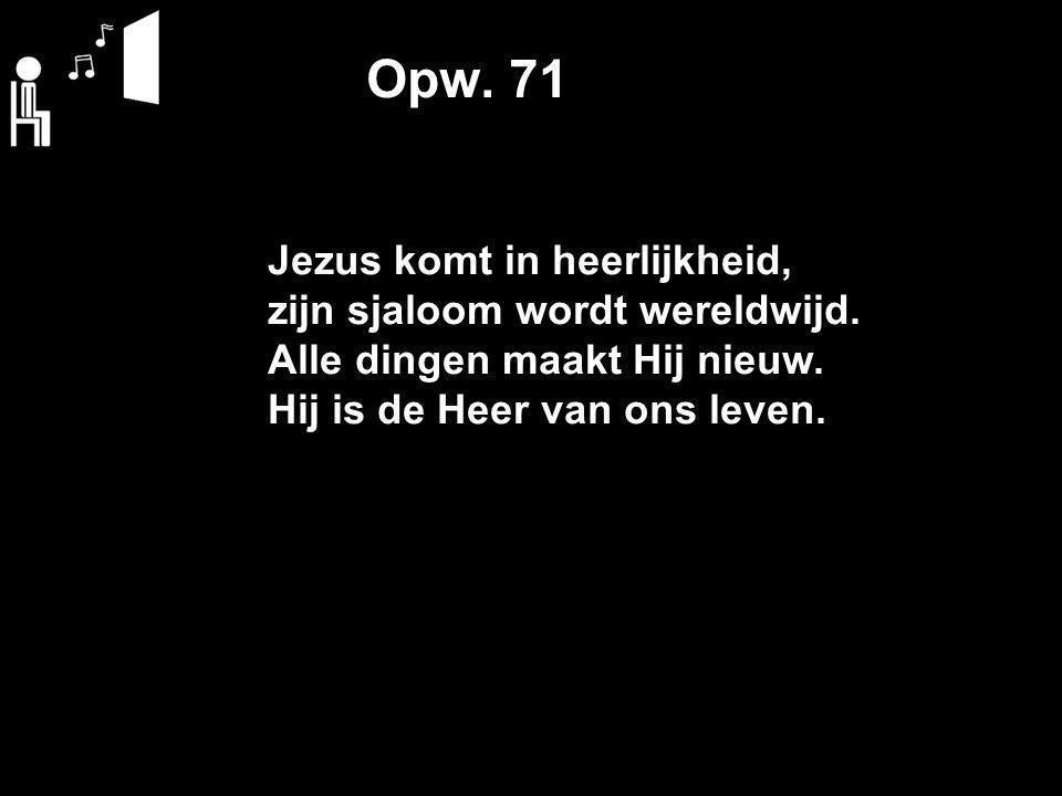 Opw. 71 Jezus komt in heerlijkheid, zijn sjaloom wordt wereldwijd.