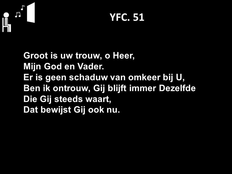 YFC. 51 Groot is uw trouw, o Heer, Mijn God en Vader.