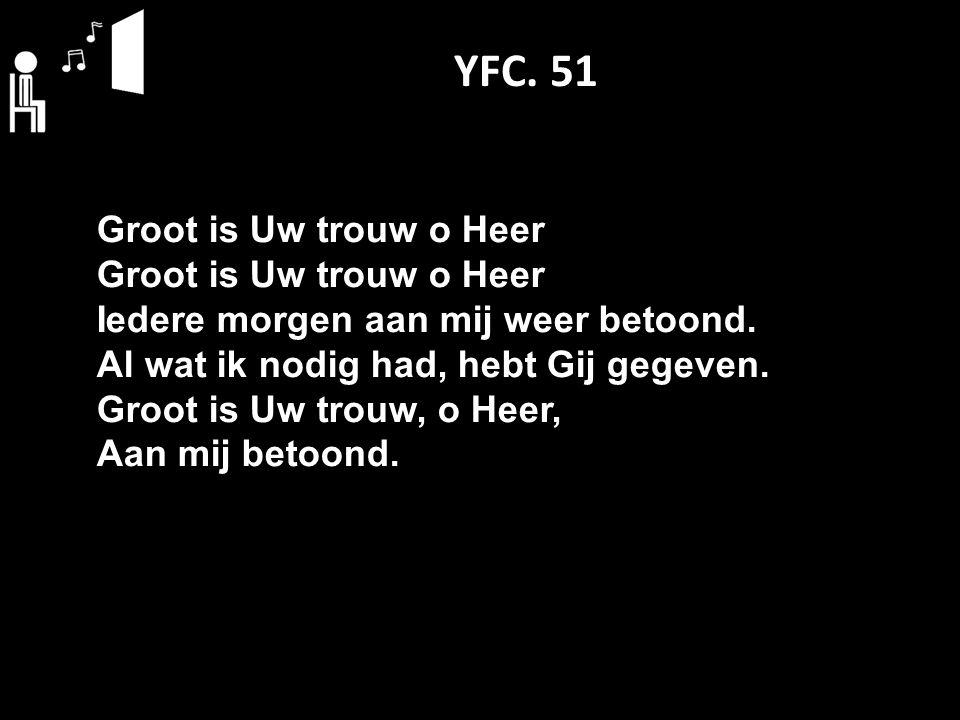 YFC. 51 Groot is Uw trouw o Heer Iedere morgen aan mij weer betoond.