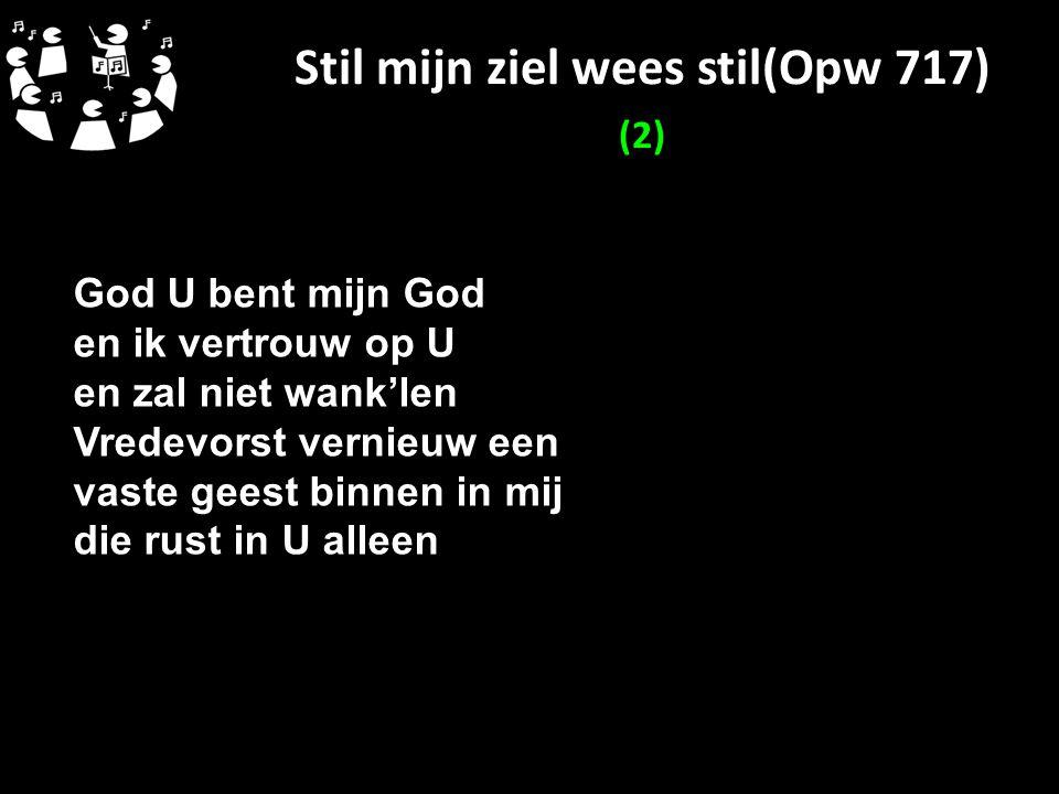 Stil mijn ziel wees stil(Opw 717) (2)