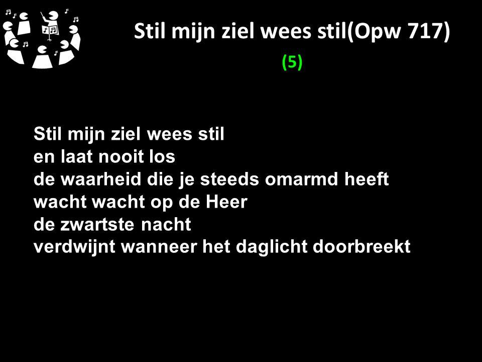 Stil mijn ziel wees stil(Opw 717) (5)