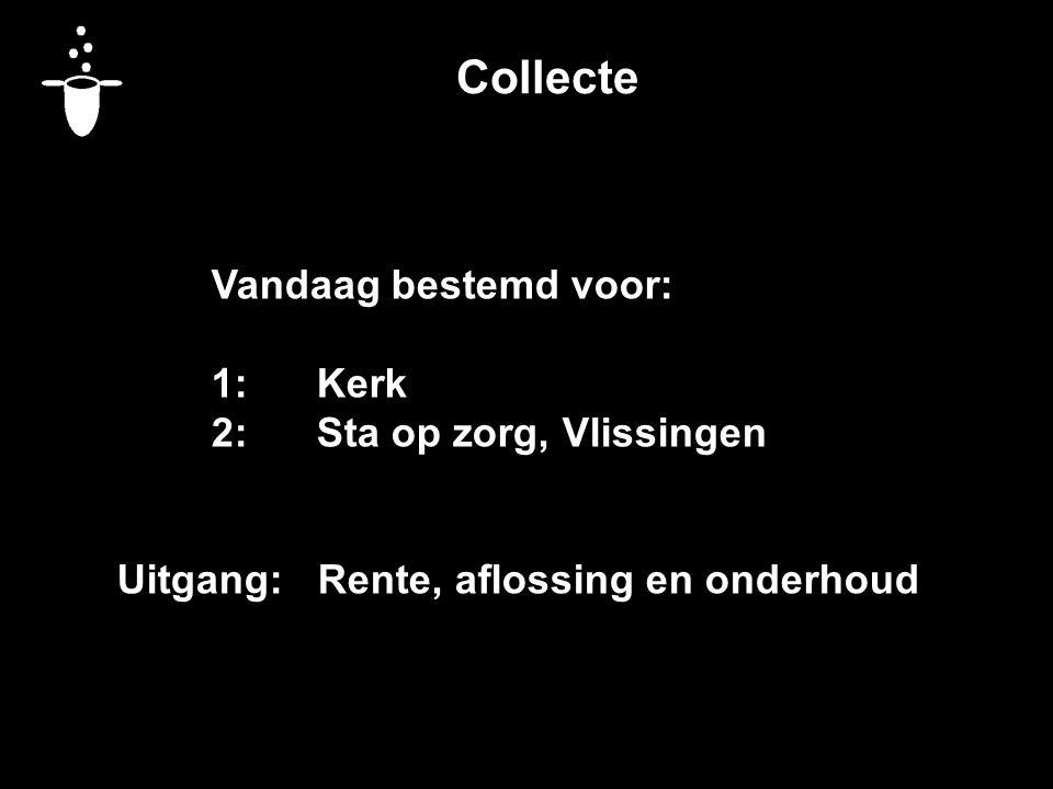 Collecte Vandaag bestemd voor: 1: Kerk 2: Sta op zorg, Vlissingen