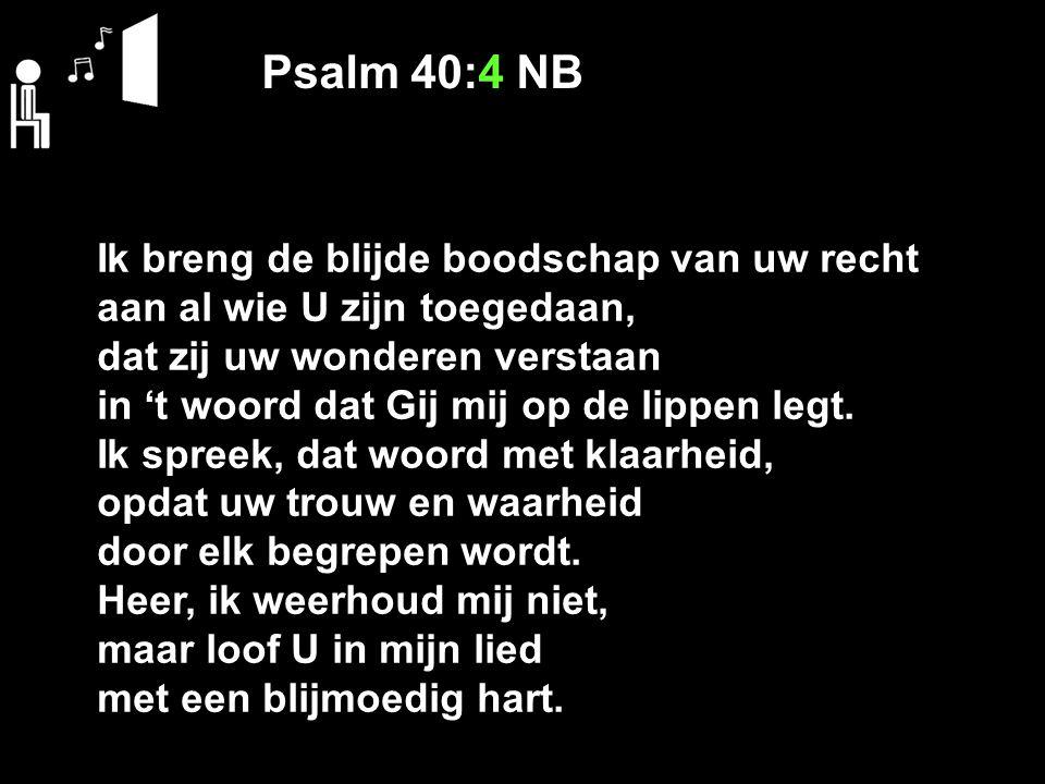 Psalm 40:4 NB Ik breng de blijde boodschap van uw recht
