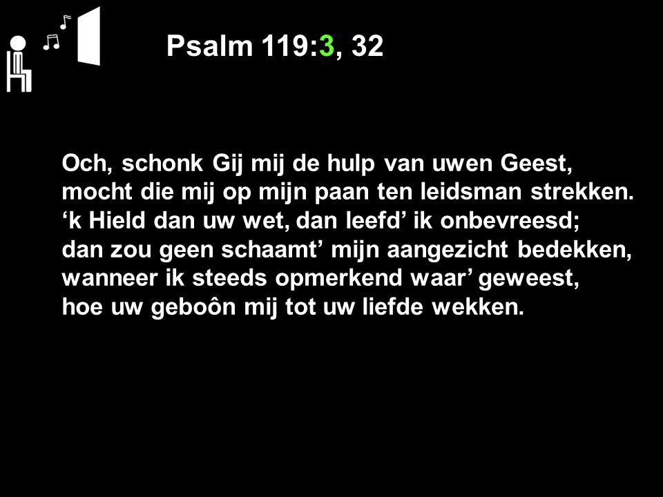 Psalm 119:3, 32 Och, schonk Gij mij de hulp van uwen Geest,