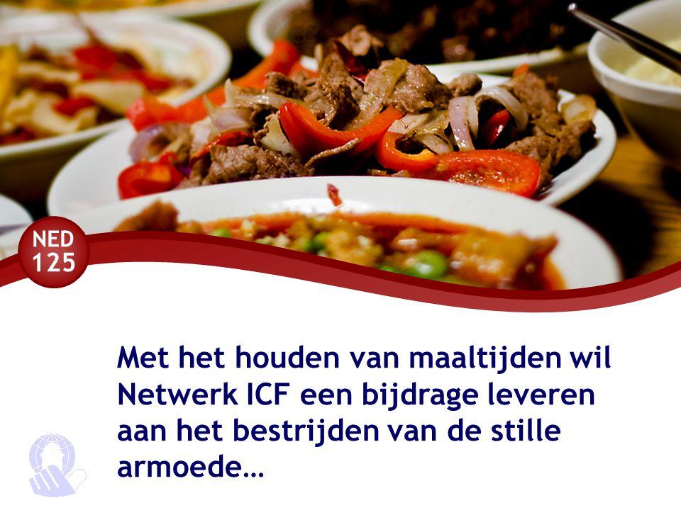 NED 125 Met het houden van maaltijden wil Netwerk ICF een bijdrage leveren aan het bestrijden van de stille armoede…