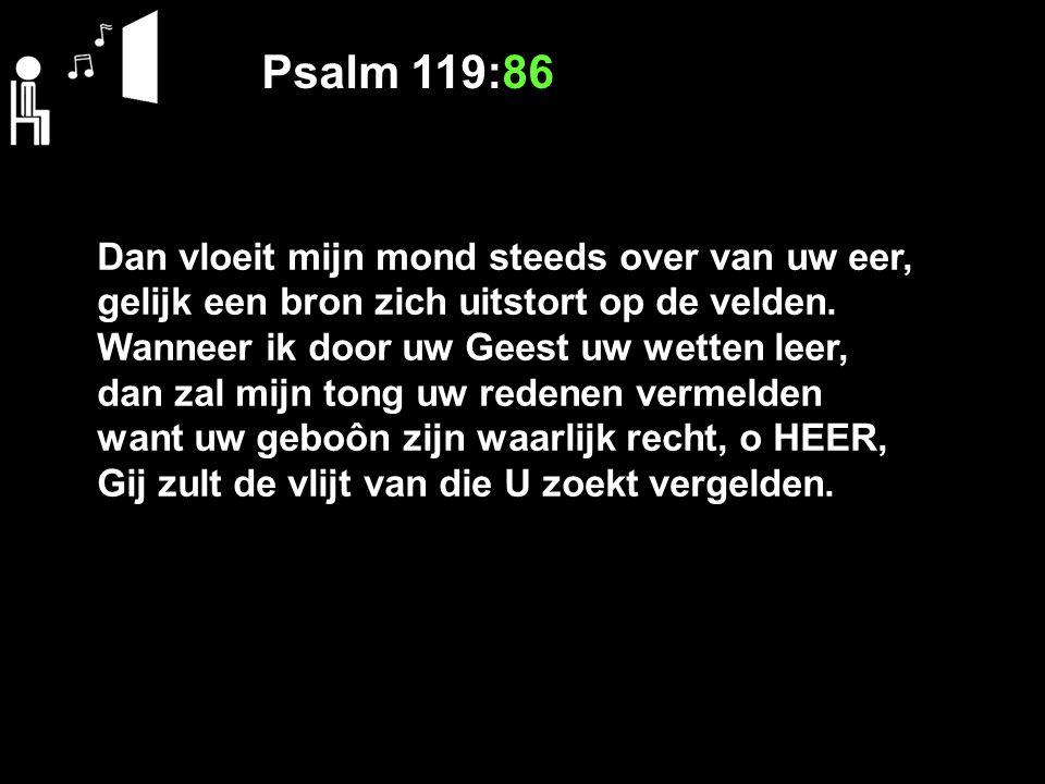 Psalm 119:86 Dan vloeit mijn mond steeds over van uw eer,
