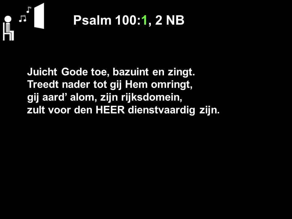 Psalm 100:1, 2 NB Juicht Gode toe, bazuint en zingt.