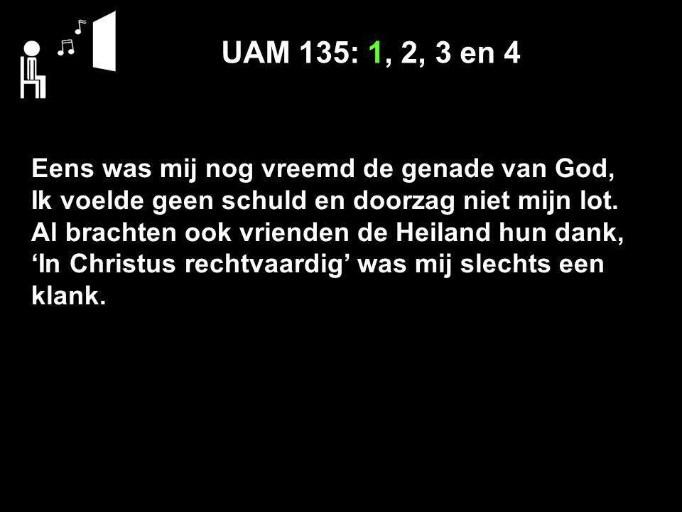 UAM 135: 1, 2, 3 en 4 Eens was mij nog vreemd de genade van God,