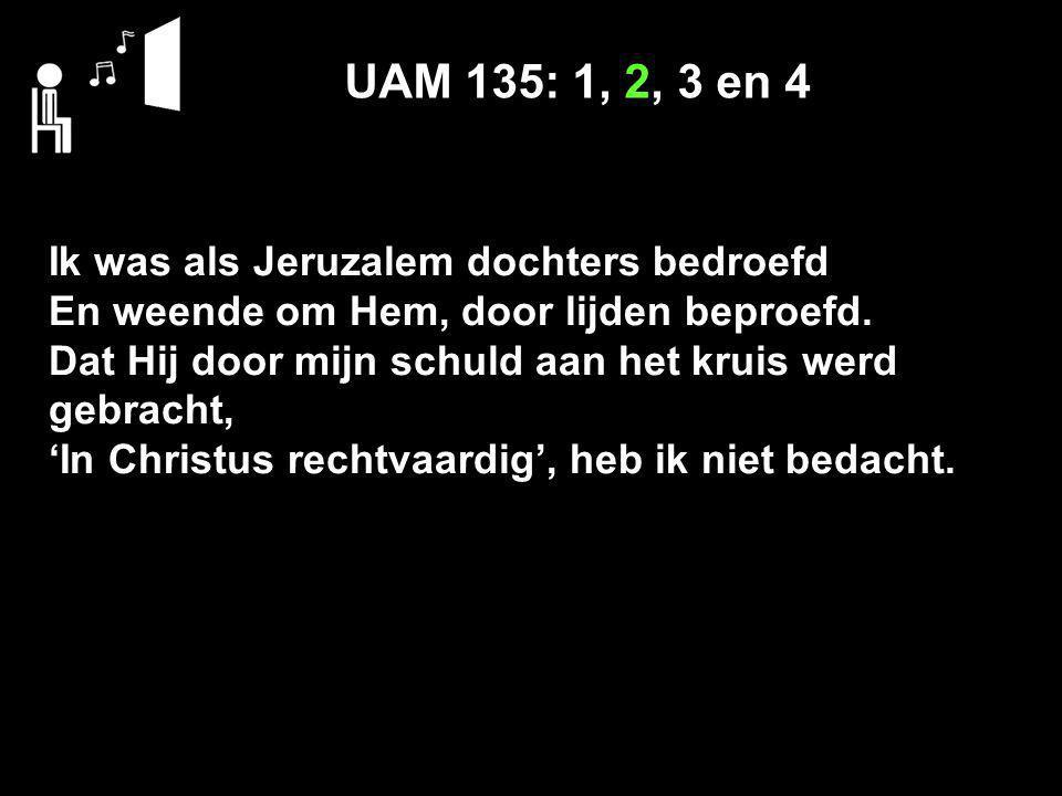 UAM 135: 1, 2, 3 en 4 Ik was als Jeruzalem dochters bedroefd