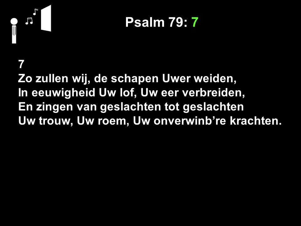 Psalm 79: 7 7 Zo zullen wij, de schapen Uwer weiden,