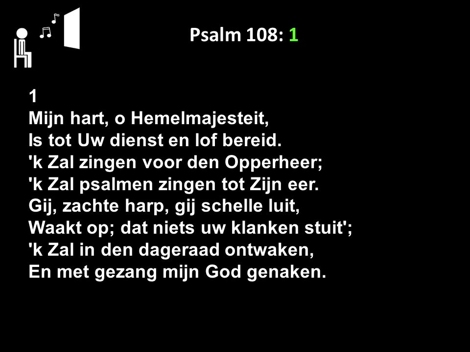 Psalm 108: 1 1 Mijn hart, o Hemelmajesteit,