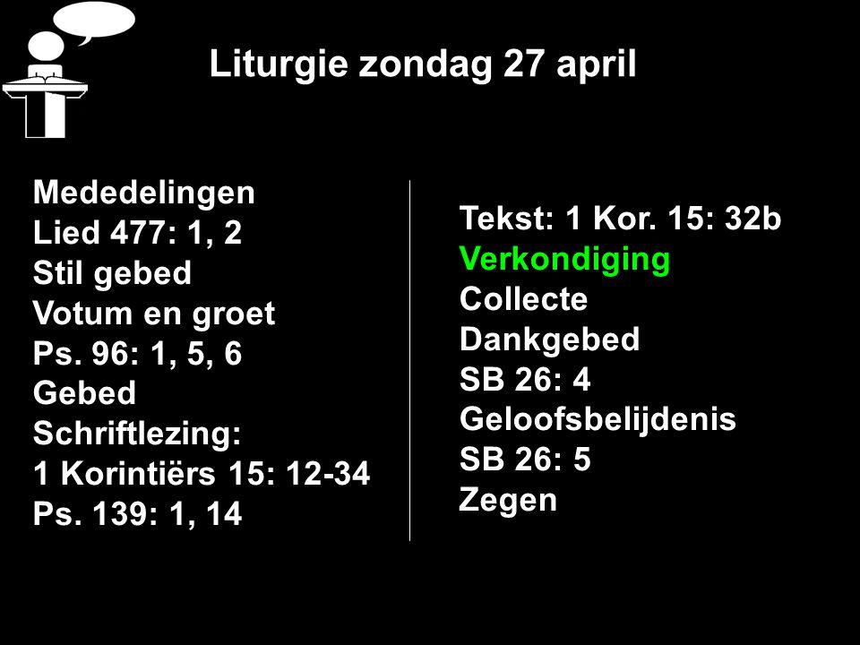 Liturgie zondag 27 april Mededelingen Lied 477: 1, 2