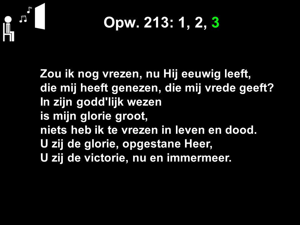 Opw. 213: 1, 2, 3 Zou ik nog vrezen, nu Hij eeuwig leeft,