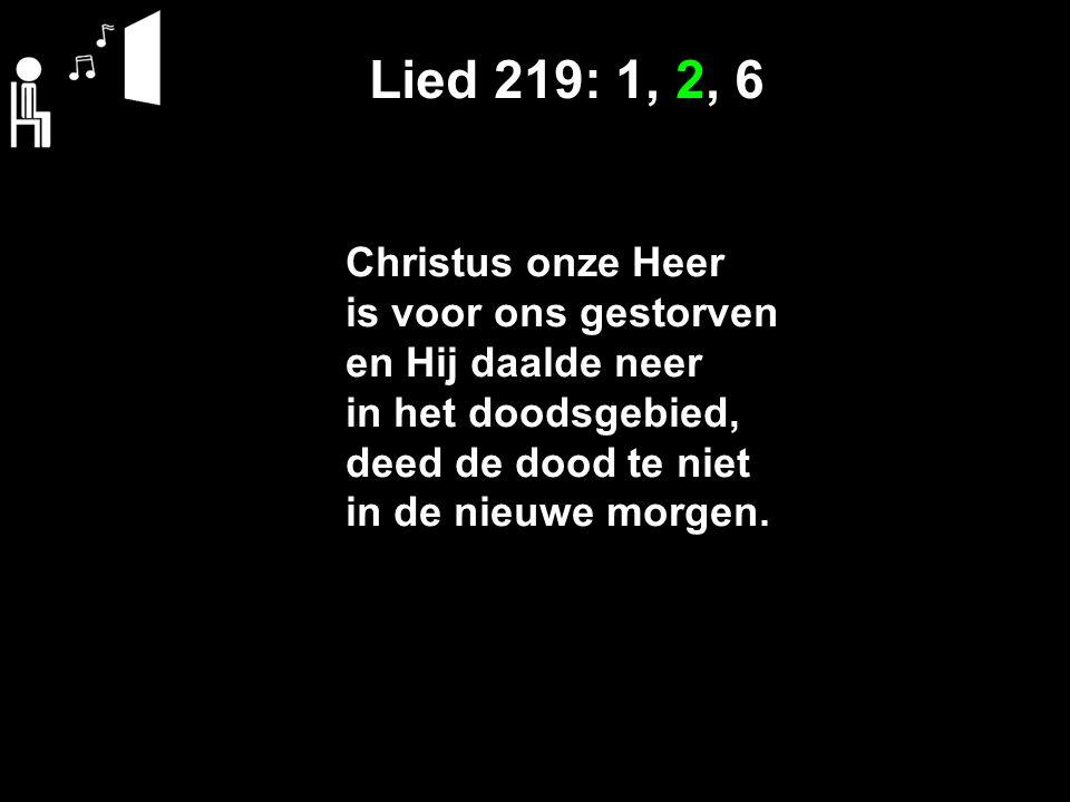 Lied 219: 1, 2, 6 Christus onze Heer is voor ons gestorven