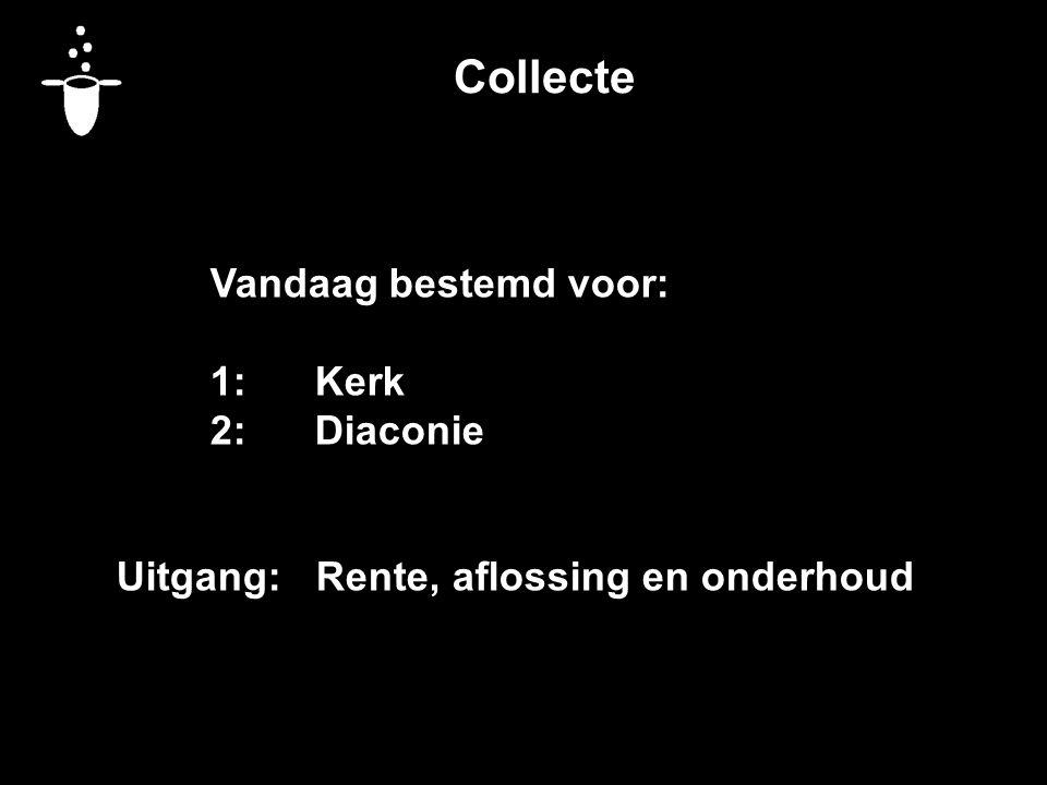 Collecte Vandaag bestemd voor: 1: Kerk 2: Diaconie