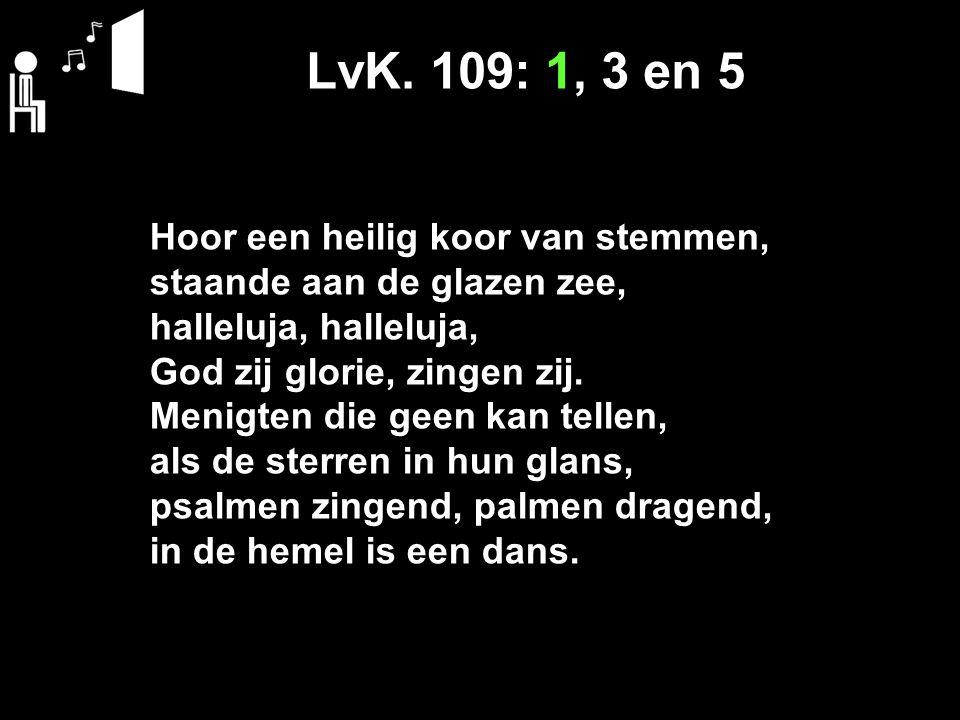 LvK. 109: 1, 3 en 5 Hoor een heilig koor van stemmen,