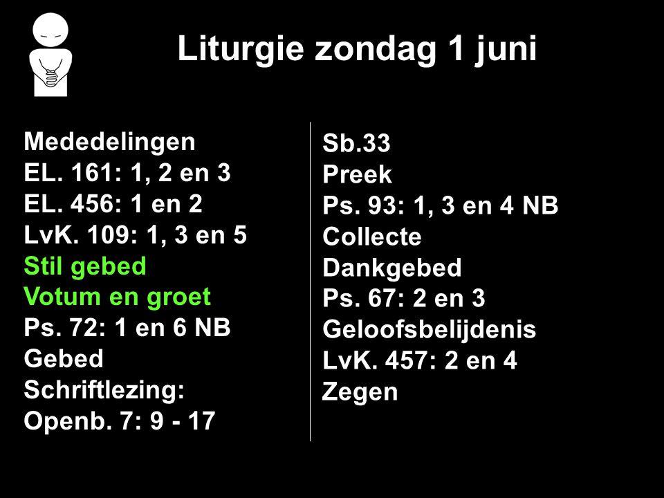 Liturgie zondag 1 juni Mededelingen Sb.33 EL. 161: 1, 2 en 3 Preek