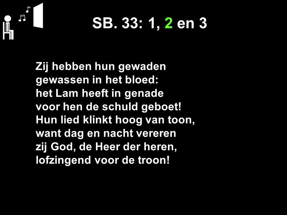 SB. 33: 1, 2 en 3 Zij hebben hun gewaden gewassen in het bloed: