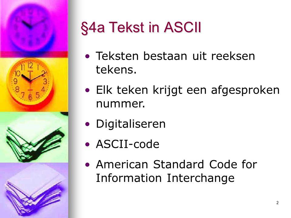 §4a Tekst in ASCII Teksten bestaan uit reeksen tekens.