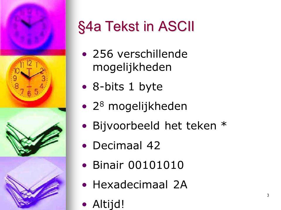 §4a Tekst in ASCII 256 verschillende mogelijkheden 8-bits 1 byte