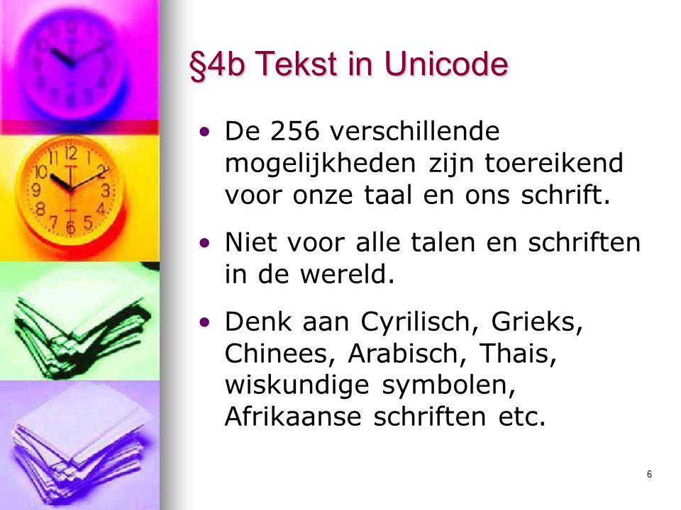 §4b Tekst in Unicode De 256 verschillende mogelijkheden zijn toereikend voor onze taal en ons schrift.