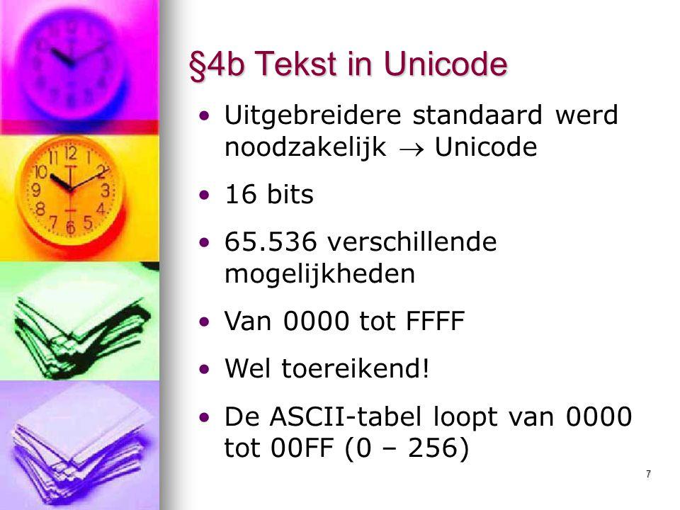 §4b Tekst in Unicode Uitgebreidere standaard werd noodzakelijk  Unicode. 16 bits. 65.536 verschillende mogelijkheden.