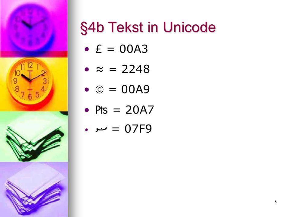 §4b Tekst in Unicode £ = 00A3 ≈ = 2248  = 00A9 ₧ = 20A7 ޟ = 07F9