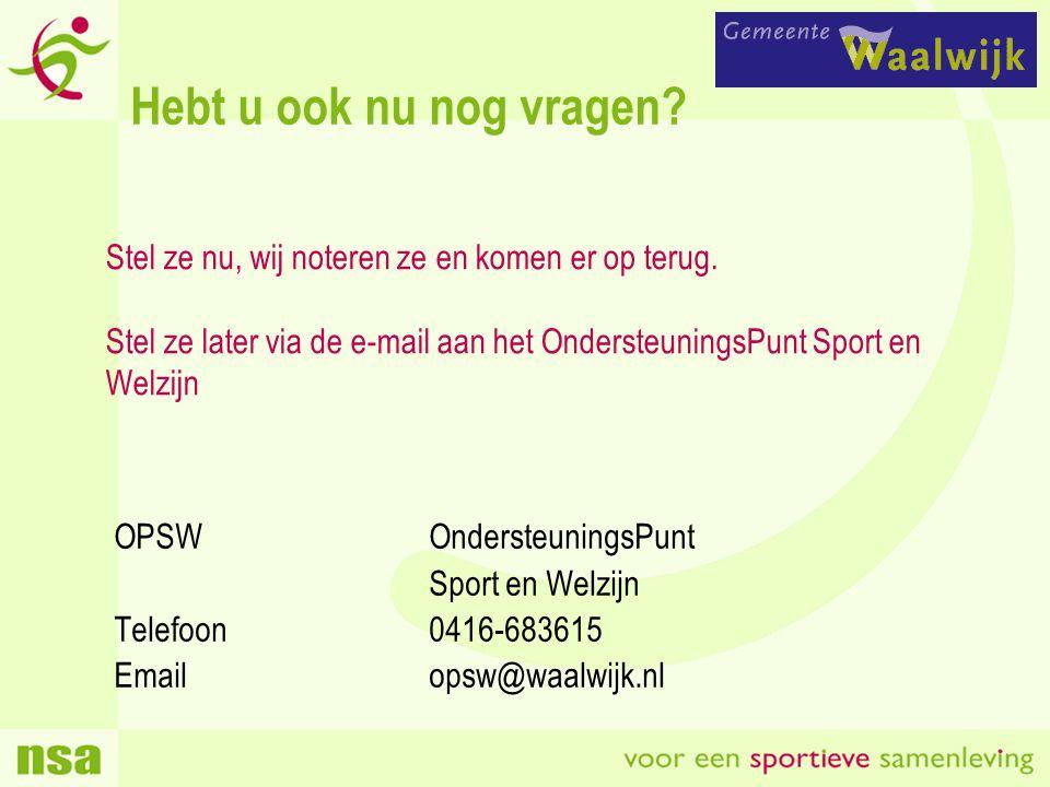 Hebt u ook nu nog vragen Stel ze nu, wij noteren ze en komen er op terug. Stel ze later via de e-mail aan het OndersteuningsPunt Sport en Welzijn.