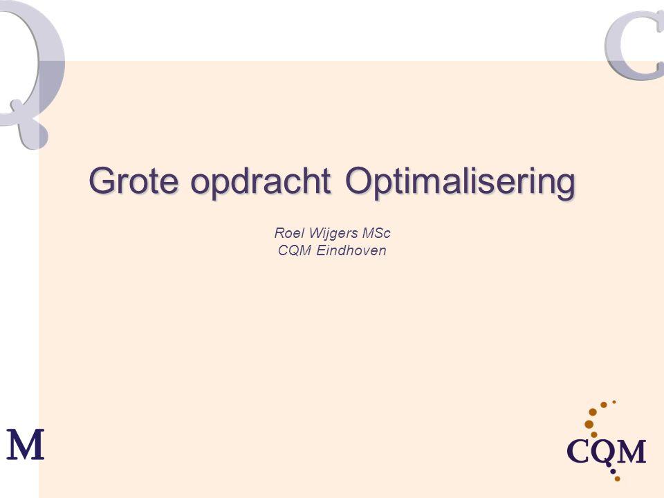 Grote opdracht Optimalisering Roel Wijgers MSc CQM Eindhoven