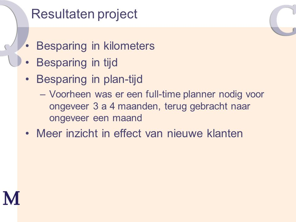 Resultaten project Besparing in kilometers Besparing in tijd