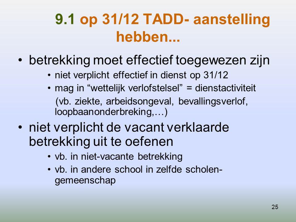9.1 op 31/12 TADD- aanstelling hebben...