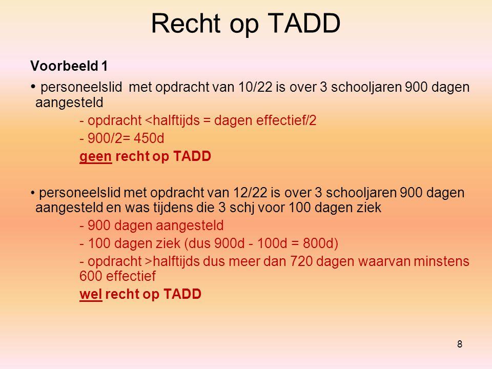 Recht op TADD Voorbeeld 1. personeelslid met opdracht van 10/22 is over 3 schooljaren 900 dagen aangesteld.