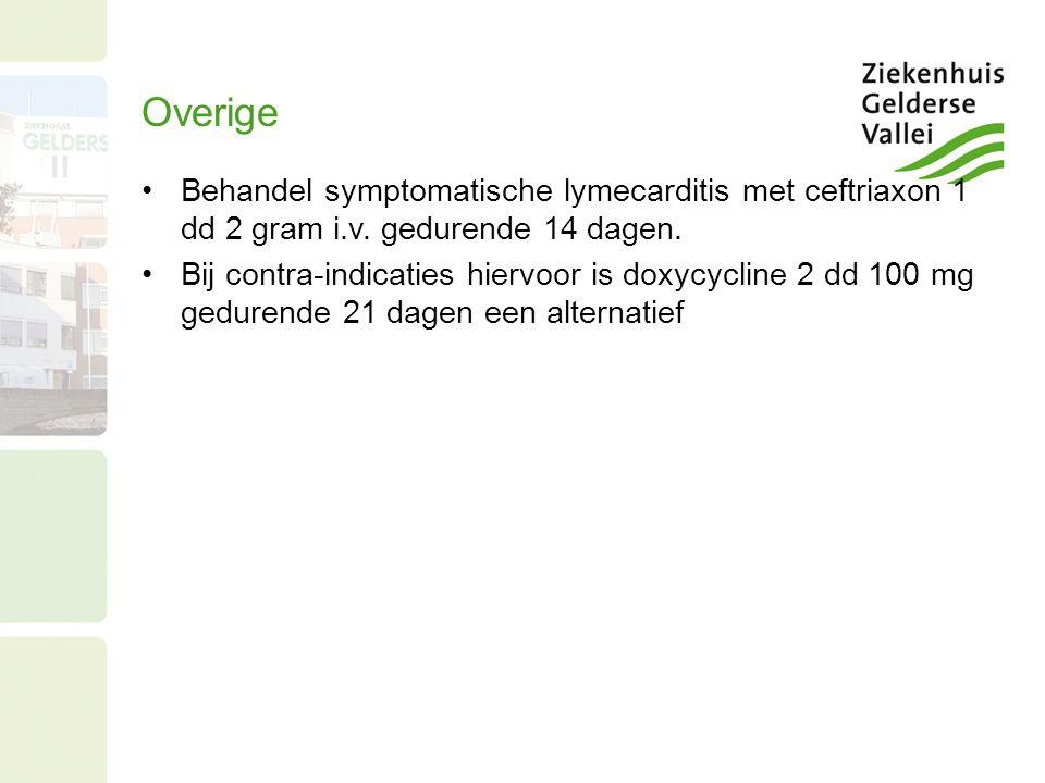 Overige Behandel symptomatische lymecarditis met ceftriaxon 1 dd 2 gram i.v. gedurende 14 dagen.